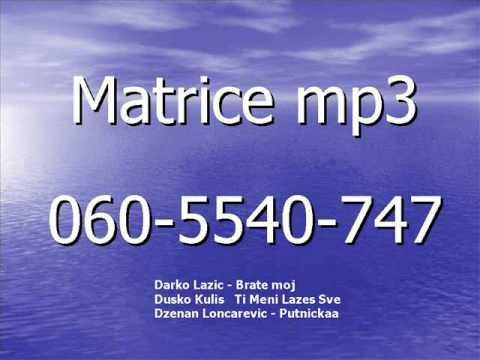 Matrice Mp3  Darko Lazic - Brate Moj  Dusko Kulis  Ti Meni Lazes Sve   Dzenan Loncarevic - Putnicka video