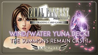 Final Fantasy TCG: Wind/Water Opus 7 Yuna Deck Profile - The Summons Remain Cast!