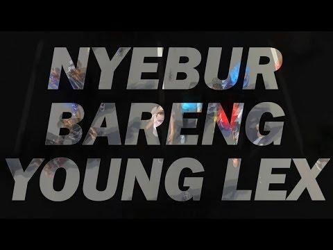 NYEBUR BARENG YOUNG LEX