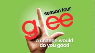 Watch Glee Cast A Change Would Do You Good video