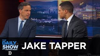 Jake Tapper - How CNN Is Taking on the Trump Administration | The Daily Show