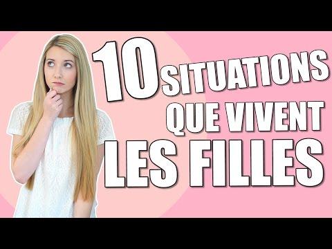 10 SITUATIONS QUE VIVENT LES FILLES !