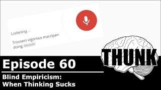 THUNK - 60. Blind Empiricism: When Thinking Sucks