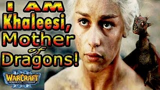 Warcraft 3 - I AM KHALEESI, Mother of Dragons!