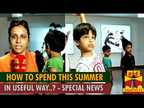 "Veyilodu Vilayadu : Special News on ""How to Spend Your Summer Vacation in Useful Way.."" - Thanthi TV"