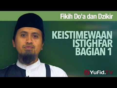 Kajian Islam Fiqih Doa dan Dzikir: Keistimewaan Istighfar - Ustadz Abdullah Zaen, MA