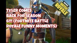 TYLER COMES BACK FOR SEASON 6!!!(Fortnite Battle Royale Funny Moments)
