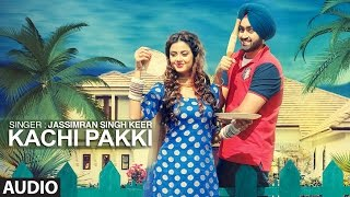 Kachi Pakki (Full Audio Song) Jassimran Singh Keer | Preet Hundal | New Punjabi Songs 2016