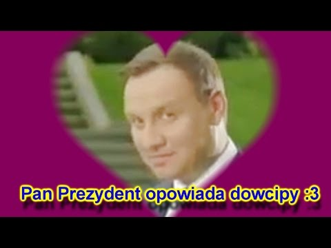 PAN PREZYDENT OPOWIADA DOWCIPY :3