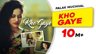 Kho Gaye | Official Video Song | Palak Muchhal | New Indipop 2016