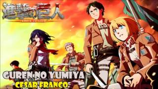 Guren no Yumiya (Shingeki no Kyojin opening 1) cover latino by Cesar Franco