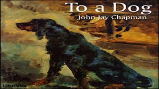 To a Dog | John Jay Chapman | Elegies & Odes, Multi-version (Weekly and Fortnightly poetry), Poetry