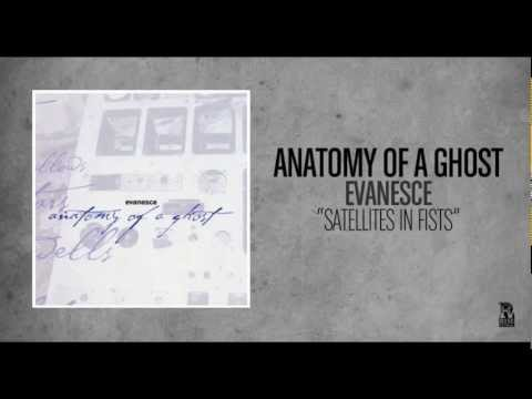 Anatomy Of A Ghost - Satellites In Fists
