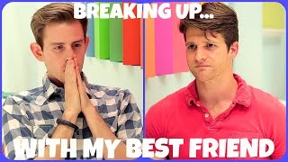 Breaking Up...With My Best Friend