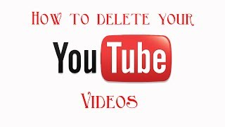 How to delete your youtube video - JUNE 2014