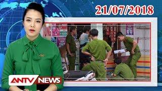 Tin nhanh 21h mới nhất ngày 21/07/2018 | Tin tức | Tin tức mới nhất | ANTV