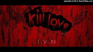 IVN - KILL LOVE (Audio)