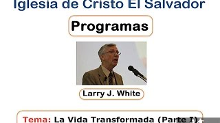 La Vida Transformada (Parte I) Larry White