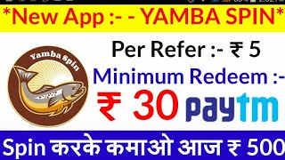 Yamba Spin || Per Refer ₹ 5 income ₹ 500 || Paytm 🔹 Live Trick || By TECH DIMAND