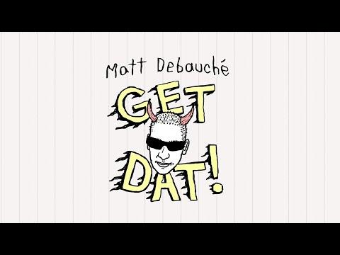 Matt Debauché - Get Dat!