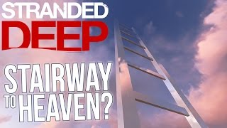 Let's Play Stranded Deep - Game Ending? Stairway to Heaven - Part 36