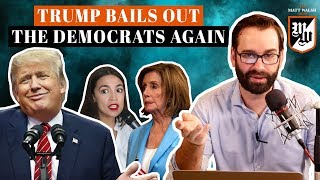 Trump Bails Out The Democrats Again | The Matt Walsh Show Ep. 295