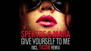 Ticon, Spektre, Mara - Spektre &amp; Mara - Give Yourself to Me (Ticon Night Mix) [Iboga Records]