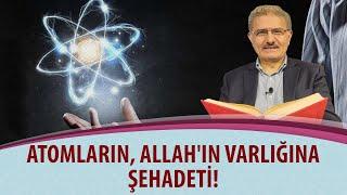 Prof. Dr. Selahattin ÇELEBİ - Atomların, Allah'ın varlığına şehadeti!