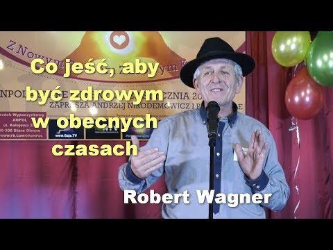 Co Jeść, Aby Być Zdrowym W Obecnych Czasach - Robert Wagner
