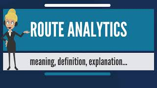 What is ROUTE ANALYTICS? What does ROUTE ANALYTICS mean? ROUTE ANALYTICS meaning & explanation