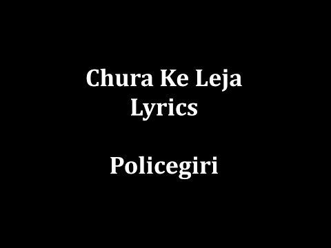 Chura ke leja lyrics Policegiri
