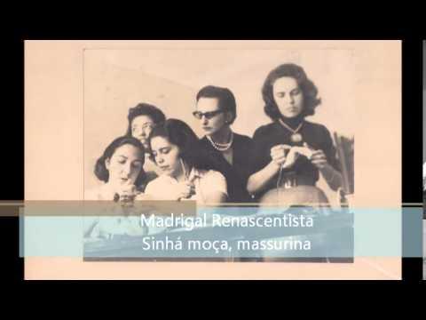 Madrigal Renascentista - Sinhá moça, massurina