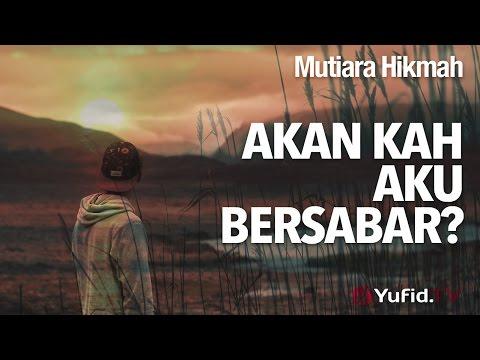 Mutiara Hikmah : Akankah Aku Bersabar? - Ustadz Abu Yahya Badru Salam.