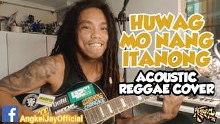 Cover Lagu - Huwag Mo Nang Itanong by Eraserheads Acoustic reggae cover
