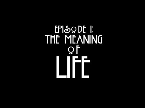 Episode One: The Meaning of Life
