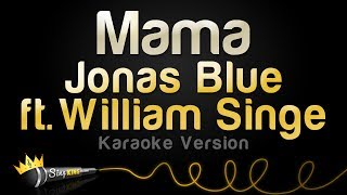 Jonas Blue ft William Singe - Mama Karaoke Version
