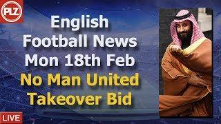 Saudi Prince Denies Man United Takeover - Monday 18th February - PLZ English Football News