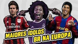 MAIOR ÍDOLO BRASILEIRO DOS TIMES EUROPEUS