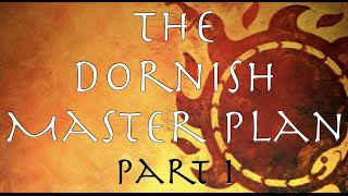 A Song of Ice and Fire: The Dornish Master Plan Part 1