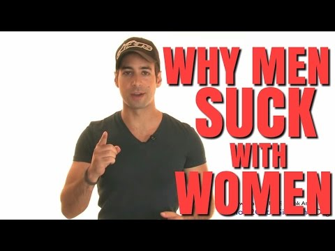 #1 Reason Why Men Suck With Women
