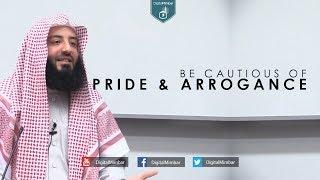 Be Cautious of Pride & Arrogance  – Wahaj Tarin