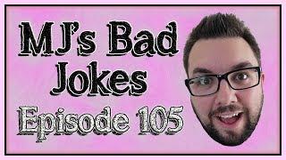 MJ's Bad Jokes Episode 105
