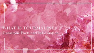 What Is Tourmaline - Gemstone Facts and Information