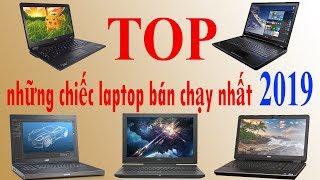 Top Laptop Bán Chạy Nhất Năm 2019