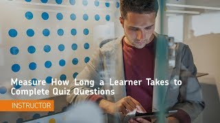 Teaching Tips - Measure How Long a Learner Takes to Complete Quiz Questions - Instructor