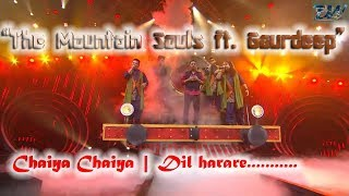 Chaiya Chaiya Dil Harare The Mountain Souls Ft Gaurdeep Ft Shukhwinder Singh