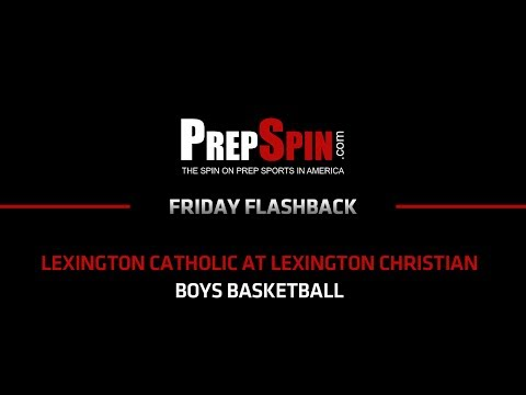 Boys HS Basketball - Lexington Catholic at Lexington Christian - Friday Flashback