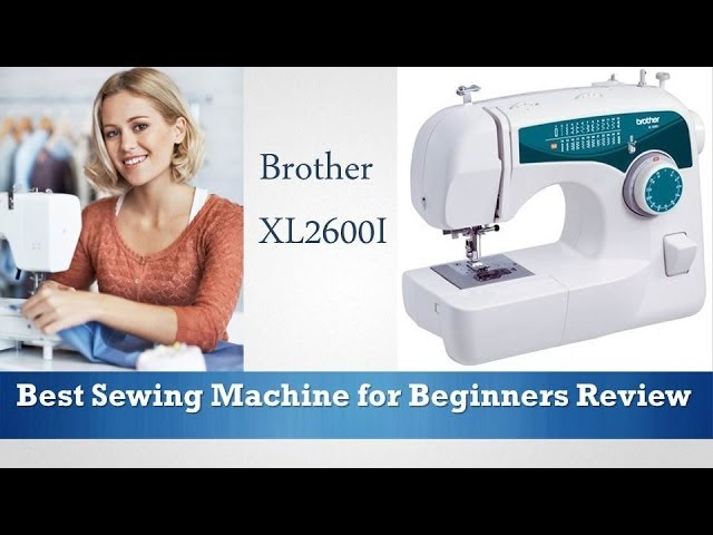 Brother XL2600I - Best Sewing Machine for Beginners Review - Recommended 2014