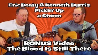 19 BONUS Video The Blood is Still There - Eric Beaty & Kenneth Burris - Pickin' Up a Storm