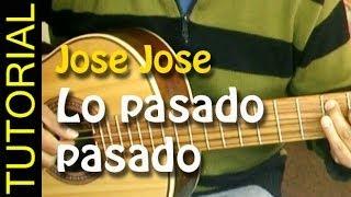 Lo pasado pasado - Jose Jose - Como tocar en guitarra